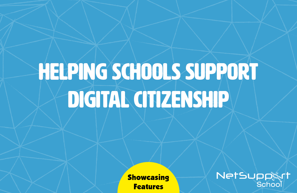 NetSupport School helps schools support Digital Citizenship