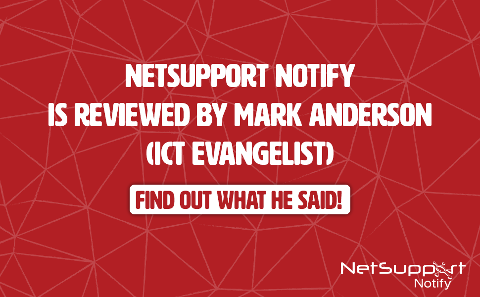 ICT Evangelist reviews NetSupport Notify!