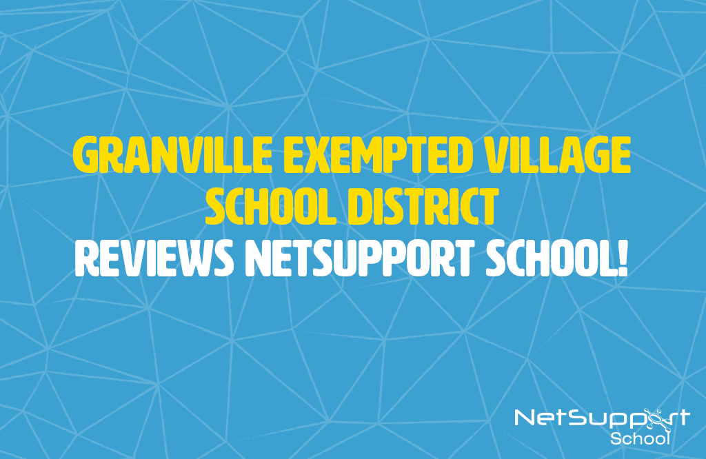 Granville Exempted Village School District reviews NetSupport School…